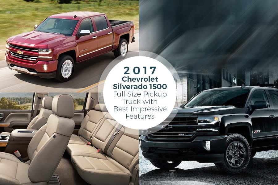 2017 Chevrolet Silverado 1500 – Full Size Pickup Truck with Impressive Features