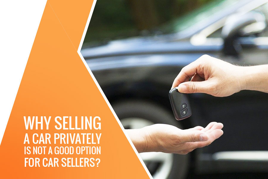 Why Selling a Car Privately is not a Good Option for Car Sellers?