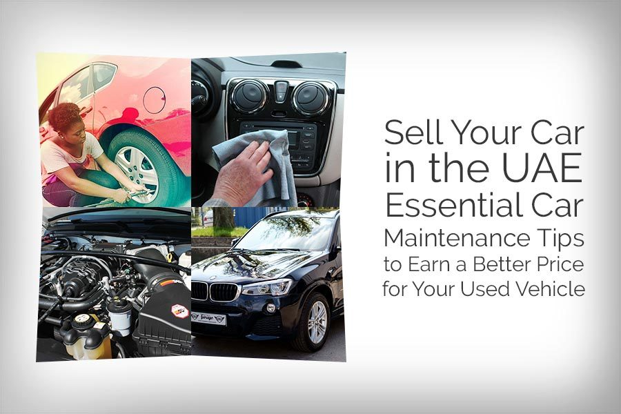 Sell Your Car in the UAE - Essential Car Maintenance Tips to Earn a Better Price for Your Used Vehicle