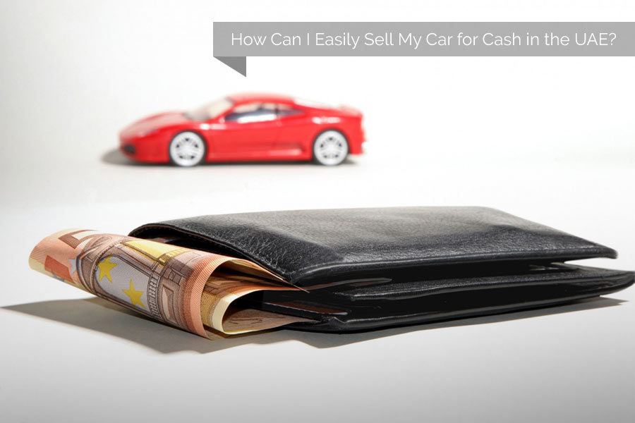 How Can I Easily Sell My Car for Cash in the UAE?