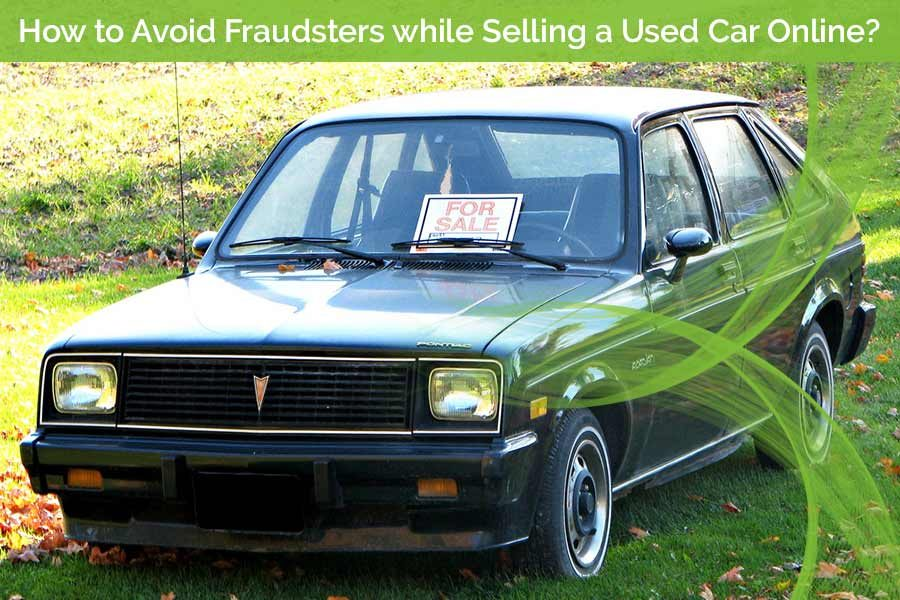 How to Avoid Fraudsters while Selling a Used Car Online?