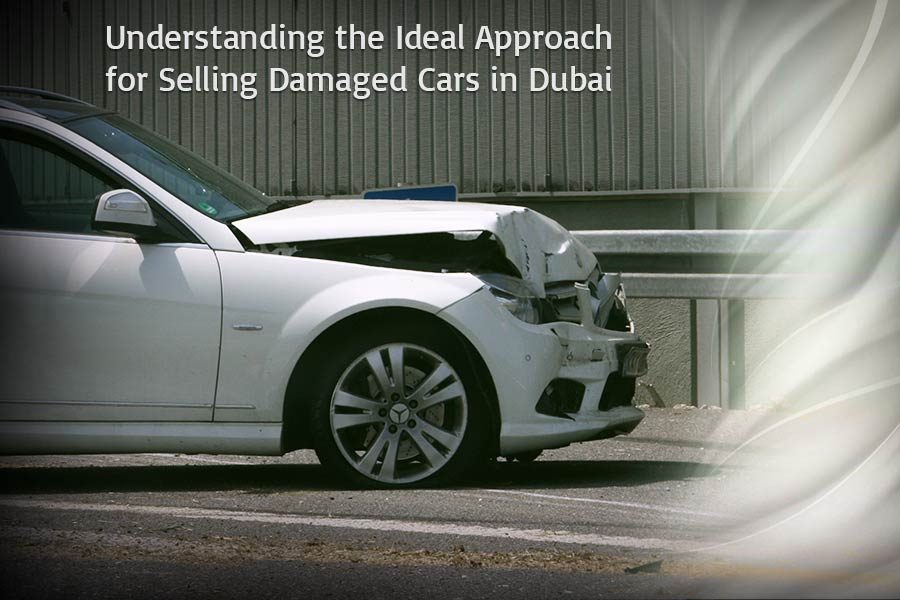 Understanding the Ideal Approach for Selling Damaged Cars in Dubai