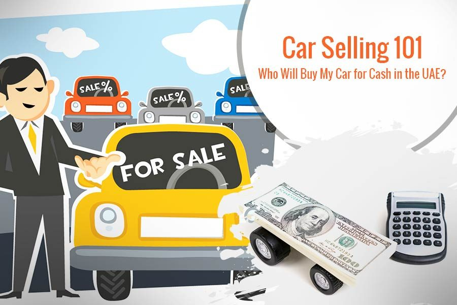 Car Selling 101 - Who Will Buy My Car for Cash in the UAE?