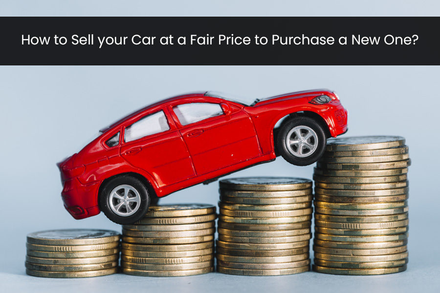 How to Sell your Car at a Fair Price to Purchase a New One